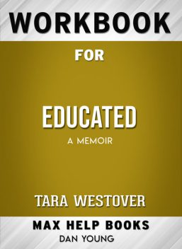 Workbook for Educated: A Memoir (Max-Help Books), Dan Young