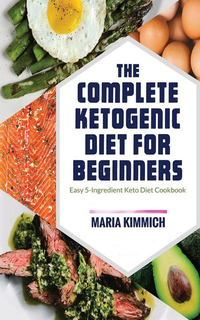 The Complete Ketogenic Diet for Beginners, Maria Kimmich