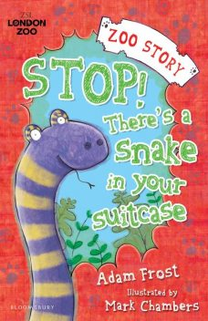 Stop! There's a Snake in Your Suitcase!, Adam Frost