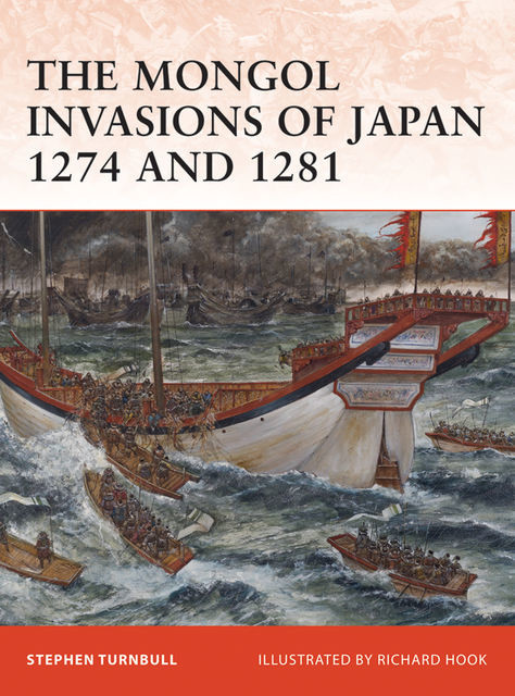 The Mongol Invasions of Japan 1274 and 1281, Stephen Turnbull