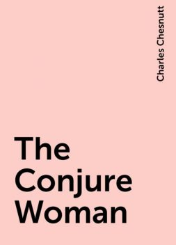The Conjure Woman, Charles Chesnutt