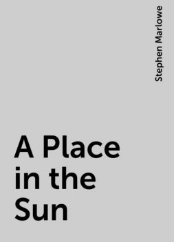 A Place in the Sun, Stephen Marlowe