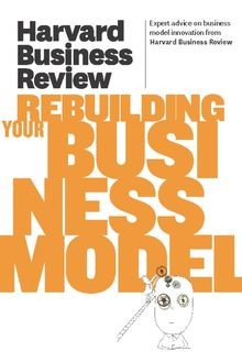 Harvard Business Review on Rebuilding Your Business Model, Harvard Review