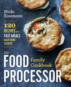 The Food Processor Family Cookbook, Nicki Sizemore