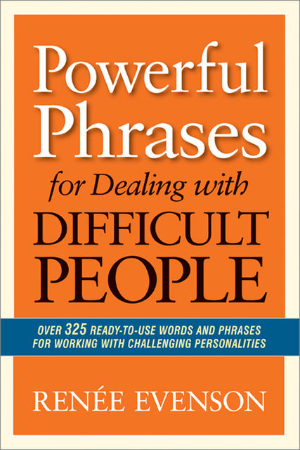 Powerful Phrases for Dealing with Difficult People, Renée Evenson