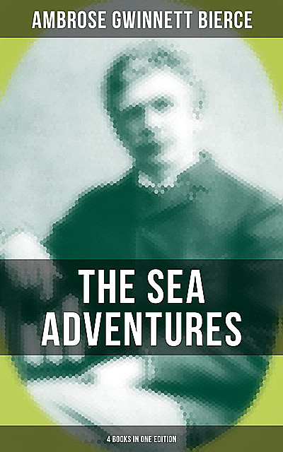 The Sea Adventures of Ambrose Bierce – 4 Books in One Edition, Ambrose Bierce