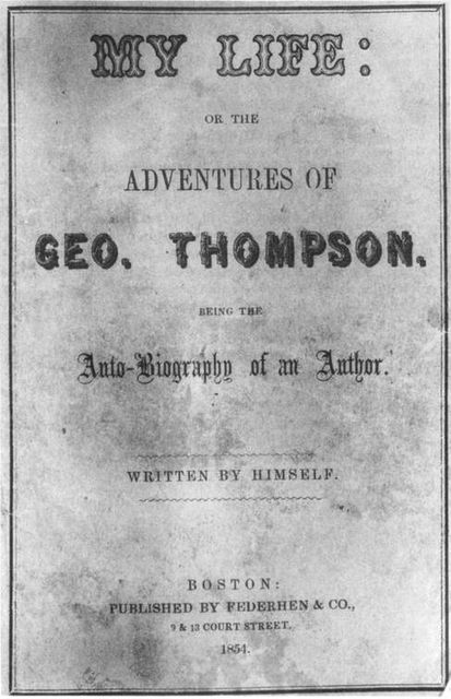 My Life: or the Adventures of Geo. Thompson / Being the Auto-Biography of an Author. Written by Himself, George Thompson
