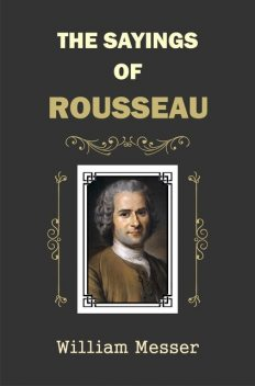 The Sayings of Rousseau, William Messer