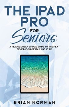 The iPad Pro for Seniors, Brian Norman