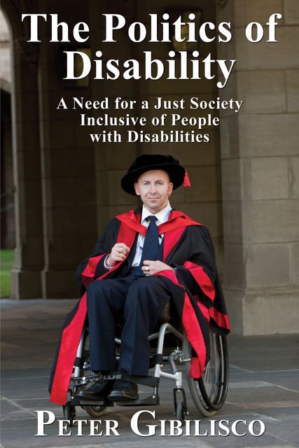 The Politics of Disability: A Need for a Just Society Inclusive of People with Disabilities, Peter Gibilisco