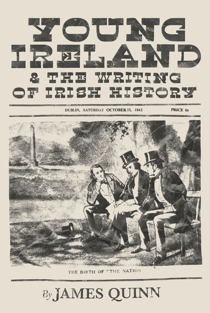Young Ireland and the Writing of Irish History, James Quinn