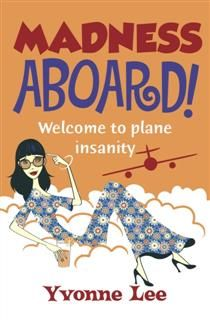 Madness Aboard. Welcome to plane insanity, Yvonne Lee