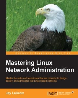 Mastering Linux Network Administration, Jay LaCroix