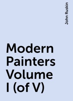 Modern Painters Volume I (of V), John Ruskin