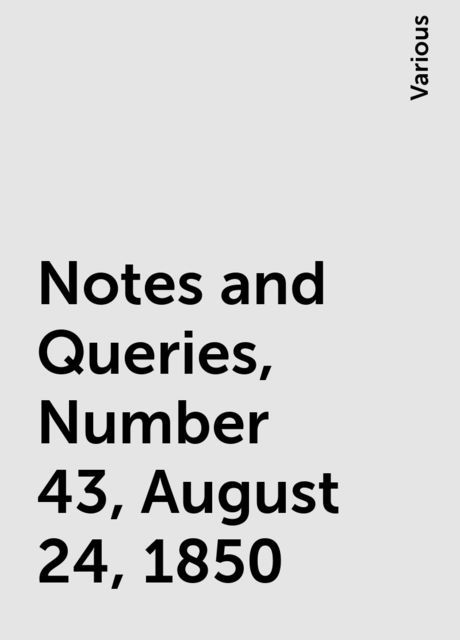 Notes and Queries, Number 43, August 24, 1850, Various