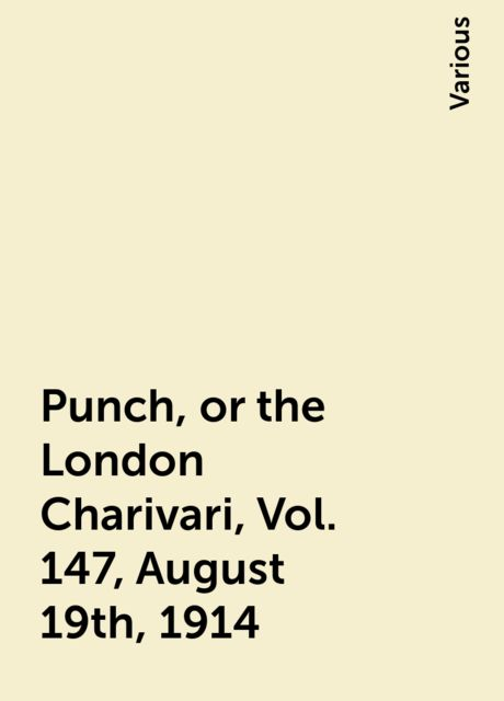 Punch, or the London Charivari, Vol. 147, August 19th, 1914, Various