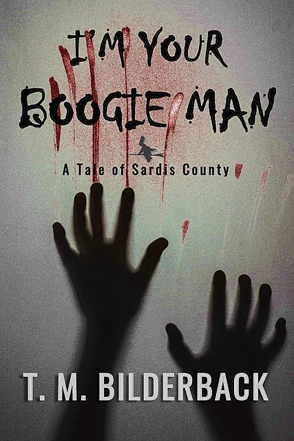 I'm Your Boogie Man – A Tale Of Sardis County, T.M.Bilderback