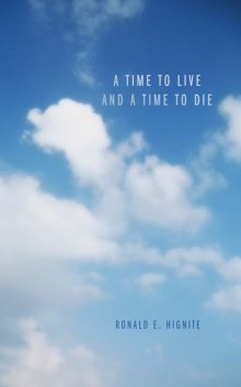A Time to Live and a Time to Die, Ronald E. Hignite