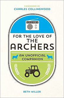 For the Love of the Archers, Beth Miller