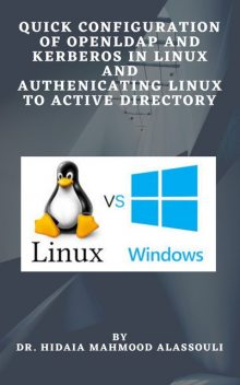 Quick Configuration of Openldap and Kerberos In Linux and Authenicating Linux to Active Directory, Hidaia Mahmood Alassouli