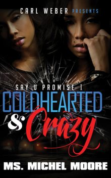 Coldhearted & Crazy, Ms. Michel Moore
