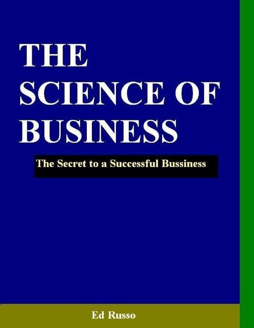 The Science of Business: The Secret to a Successful Business, Ed Russo