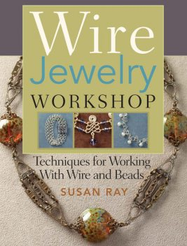 Wire-Jewelry Workshop, Susan Ray