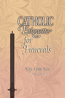 Catholic Etiquette for Funerals, Kay Lynn Isca