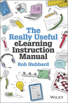 The Really Useful eLearning Instruction Manual, Rob Hubbard