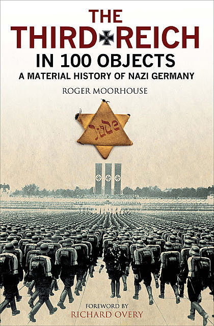 The Third Reich in 100 Objects, Nigel Jones, Tim Newark, Roger Moorhouse