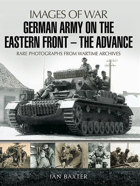 German Army on the Eastern Front: The Advance, Ian Baxter