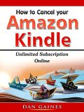 How to Cancel Amazon Kindle Unlimited Subscription Online, Dan Gaines