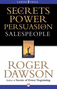 Secrets of Power Persuasion for Salespeople, Roger Dawson
