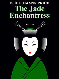 The Jade Enchantress, E.Hoffmann Price