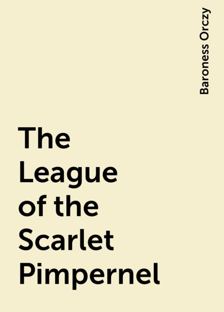 The League of the Scarlet Pimpernel, Baroness Orczy