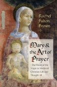 Mary and the Art of Prayer, Rachel Brown