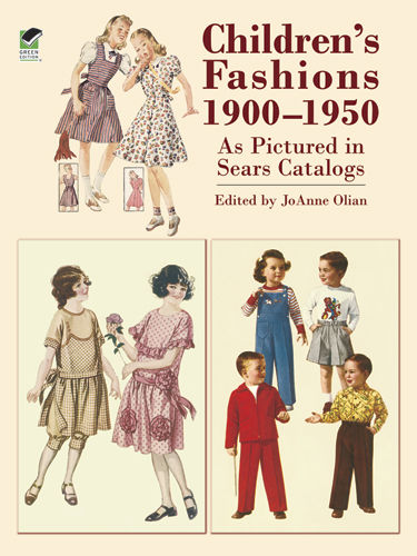 Children's Fashions 1900–1950 As Pictured in Sears Catalogs, Jo Anne Olian