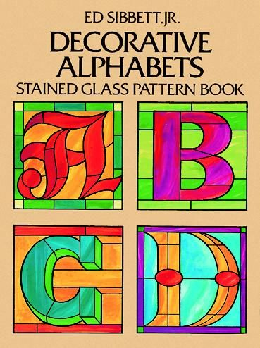 Decorative Alphabets Stained Glass Pattern Book, Ed Sibbett