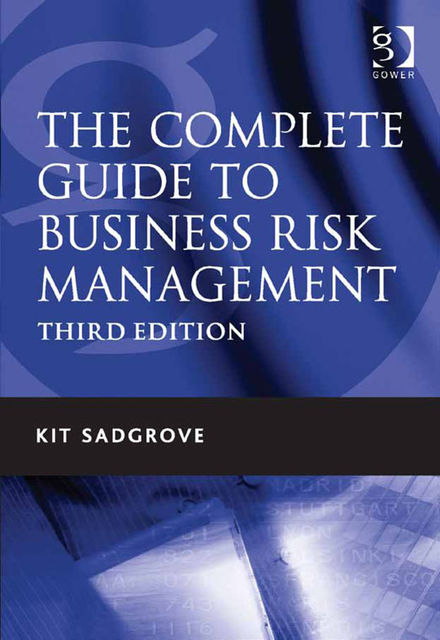 The Complete Guide to Business Risk Management, Kit Sadgrove
