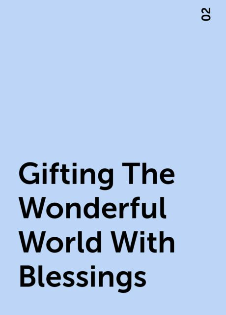 Gifting The Wonderful World With Blessings, 02