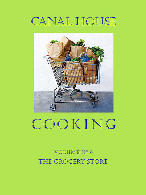Canal House Cooking, Volume N° 6, Christopher Hirsheimer, Melissa Hamilton