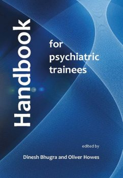 Handbook for Psychiatric Trainees, Dinesh Bhugra, Oliver Howes