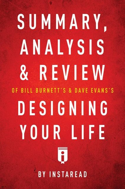 Summary, Analysis & Review of Bill Burnett's & Dave Evans's Designing Your Life by Instaread, Instaread