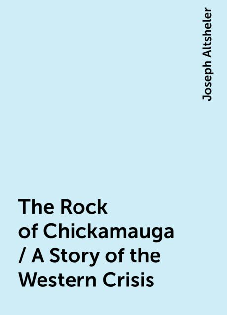 The Rock of Chickamauga / A Story of the Western Crisis, Joseph Altsheler