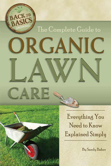 The Complete Guide to Organic Lawn Care, Sandy Baker