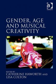 Gender, Age and Musical Creativity, Catherine Haworth