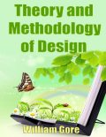 Theory and Methodology of Design, William Gore
