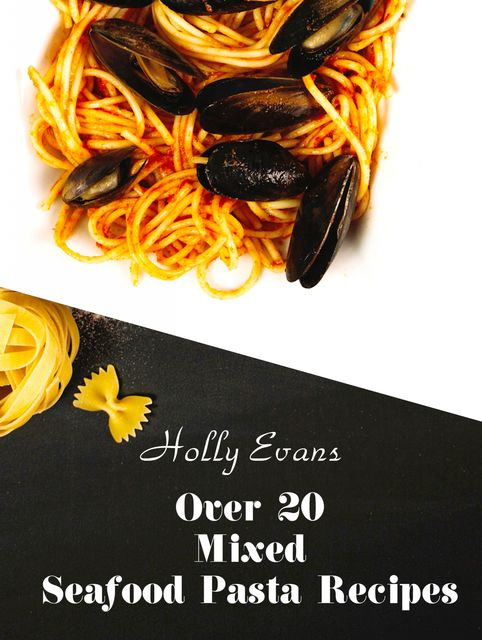 Over 20 Mixed Seafood Pasta Recipes, Holly Evans