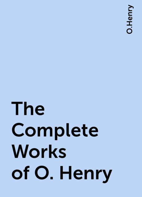 The Complete Works of O. Henry, O.Henry