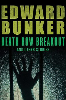 Death Row Breakout and Other Stories, Edward Bunker